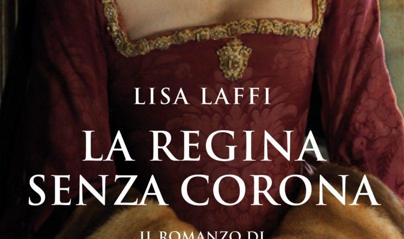 """Il 5 agosto debutta """"La regina senza corona"""", romanzo di Lisa Laffi"""